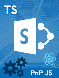 Getting Started with SharePoint Framework Development using TypeScript, PnP JS, and React JS
