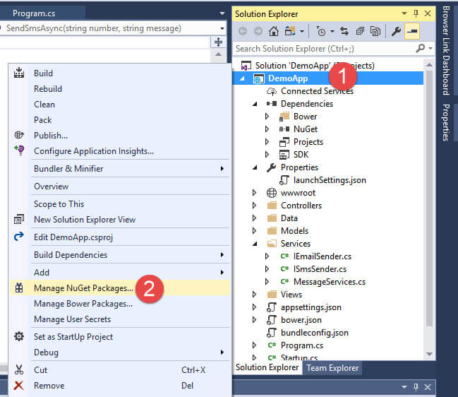 Program.cs SendSmsAsync(string number, string message) Build Rebuild Clean Pack Publish... Configure Application Insights... Bundler & Minifier Overview Scope to This New Solution Explorer View Edit DemoApp.csproj Build Dependencies Add Manage NuGet Packages... Manage Bower Packages... Manage User Secrets Set as StartUp Project Debug Cut Remove Ctrl+X Solution Explorer Search Solution Explorer (Ctrl+;) Solution 'DemoApp' ects) DemoApp Connected Se Dependencies 8 ower NuGet Projects properties launchSettings.json # wwwroot Controllers Models Services C* IEmaiISender.cs C* ISmsSender.cs C* MessageServices.cs appsettingsjson bower.json bundleconfigjson C* Program.cs Start 1 Solution Explorer Team Explorer