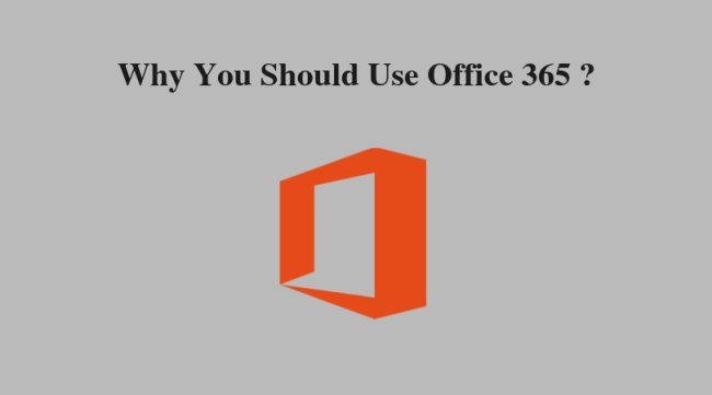 Top 7 Reasons To Know Why You Should Use Office 365